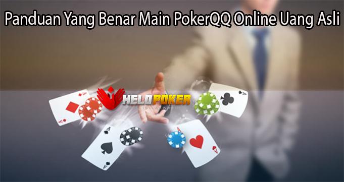 Panduan Yang Benar Main PokerQQ Online Uang Asli