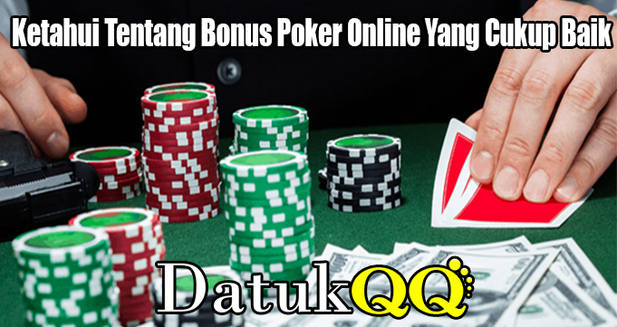 Ketahui Tentang Bonus Poker Online Yang Cukup Baik