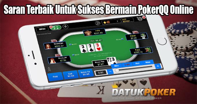 Saran Terbaik Untuk Sukses Bermain PokerQQ Online